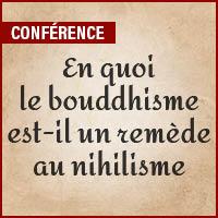 Conférence - En quoi le bouddhisme est-il un remède au nihilisme ?